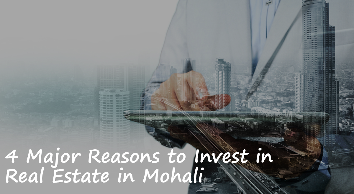 4 Major Reasons to Invest in Real Estate in Mohali