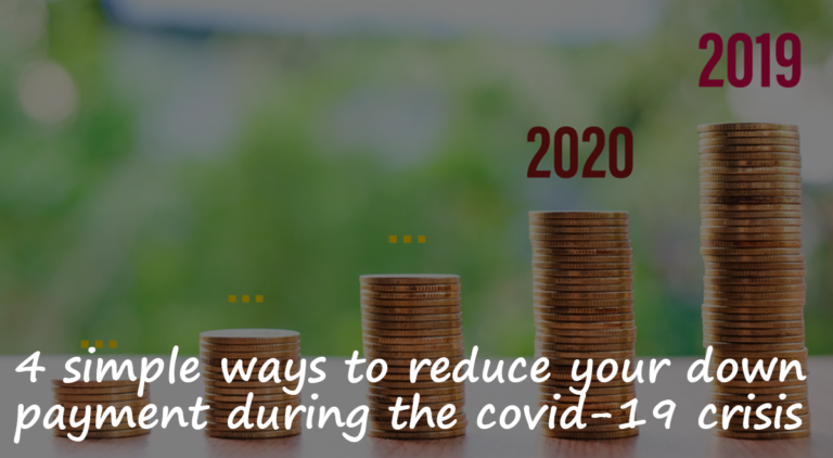 4 Simple ways to reduce your down payment during the COVID-19 crisis