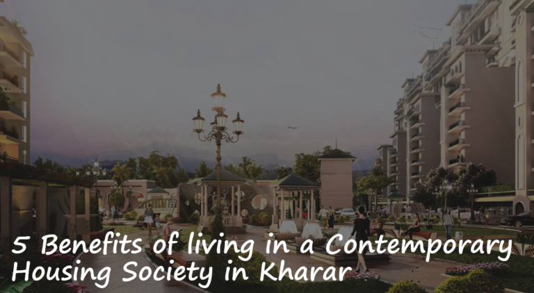 5 Benefits of living in a Contemporary Housing Society in Kharar