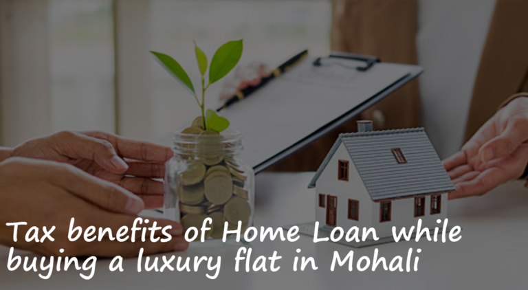 Tax benefits of Home Loan while buying a luxury flat in Mohali